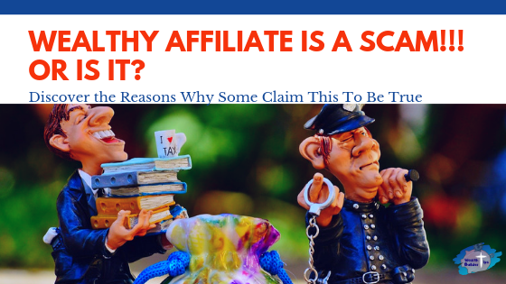 Wealthy Affiliate is a Scam – Or Is It?