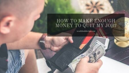 How to Make Enough Money To Quit My Job?