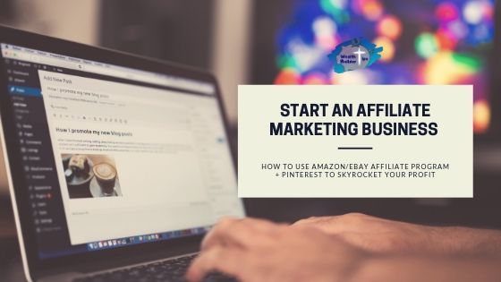 9 Steps on How to Start an Affiliate Marketing Business Using Amazon and Pinterest