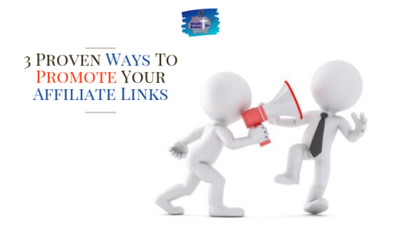 3 Proven Ways To Promote Your Affiliate Links