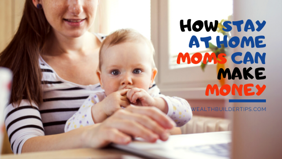 How Stay at Home Moms Can Make Money
