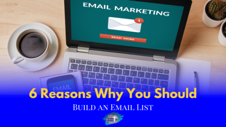 Why Build an eMail List? 6 Very Reasons Why Should Do It Now