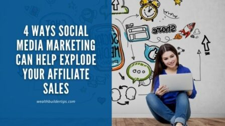 4 Ways Social Media Marketing Can Help Explode Your Affiliate Sales
