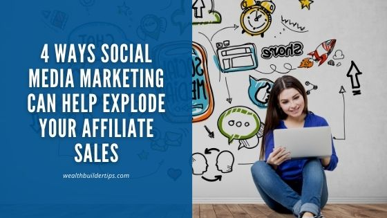 Ways Social Media Marketing Can Help Explode Your Affiliate Sales