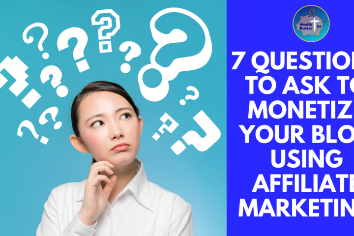 7 Questions to Answer to Monetize Your Blog Using Affiliate Marketing
