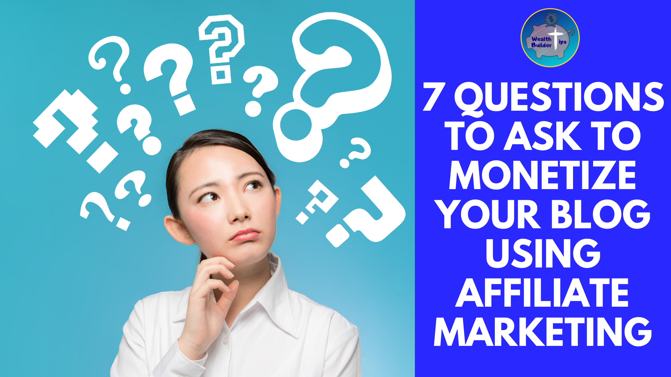 7 questions to ask to monetize your blog using affiliate marketing